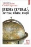 Europa Centrala. Nevroze, dileme, utopii - Adriana Babeti, Cornel Ungureanu