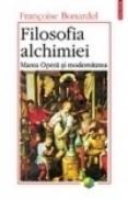 Filosofia alchimiei. Marea Opera si modernitatea - Francoise Bonardel