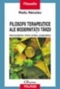 Filosofii terapeutice ale modernitatii tirzii - Radu Neculau