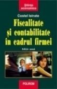 Fiscalitate si contabilitate in cadrul firmei (ed. a II-a) - Costel Istrate