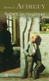 Fratele Lui Rousseau - Stephane Audeguy