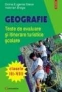 Geografie. Teste de evaluare si itinerare turistice scolare (cl. III-VIII) - Doina-Eugenia Steva, Valerian Dragu