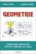 Geometrie. Probleme pentru gimnaziu si liceu - Eugenia Cohal, Traian Cohal