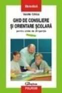 Ghid de consiliere si orientare scolara - Vasile Ghica