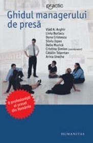 Ghidul managerului de presa. 8 profesionisti ai presei din Romania - Silviu Negut, Mihai Ielenicz, Dan Balteanu, Marius-Cristian Neacsu, Alexandru Barbulescu