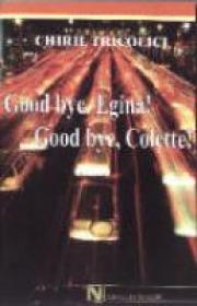 Good Bye, Egina! Good Bye, Colette! - Chiril Tricolici