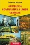 Gramatica contrastiva a limbii germane. Vol. II: Morfologia si sintaxa - Octavian Nicolae