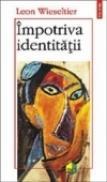 Impotriva identitatii - Leon Wieseltier