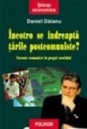 Incotro se indreapta tarile postcomuniste - Daniel Daianu