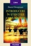 Introducere in stiintele comunicarii - Daniel Bougnoux