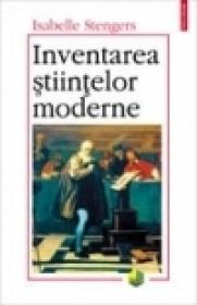 Inventarea stiintelor moderne - Isabelle Stengers