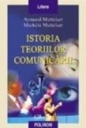 Istoria teoriilor comunicarii - Armand Mattelart, Michele Mattelart