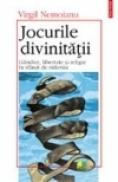 Jocurile divinitatii. Gindire, libertate si religie la sfirsit de mileniu - Virgil Nemoianu