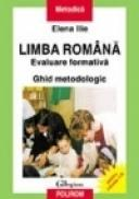 Limba romana. Evaluare formativa. Ghid metodologic - Elena Ilie