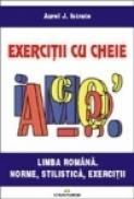 Limba romana. Norme, stilistica. Exercitii cu cheie - Aurel J. Istrate