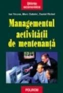 Managementul activitatii de mentenanta - Ion Verzea, Marc Gabriel, Daniel Richet