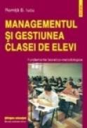 Managementul si gestiunea clasei de elevi. Fundamente teoretico-metodologice - Romita B. Iucu