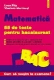 Matematica. 55 de teste pentru bacalaureat - Vladimir Martinusi, Leon Pitu
