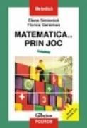 Matematica... prin joc - Elena Simionica, Fanica Caraiman