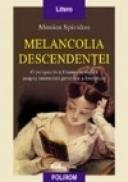 Melancolia descendentei. O perspectiva fenomenologica asupra memoriei generice a literaturii - Monica Spiridon
