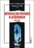 Metropole und Provinzen in Altosterreich (1880-1918) - Jacques Le Rider, Andrei Corbea-Hoisie
