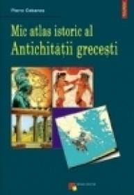 Mic atlas istoric al Antichitatii grecesti - Pierre Cabanes