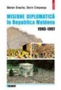 Misiune diplomatica in Moldova 1993-1997 - Marian Enache, Dorin Cimpoiesu