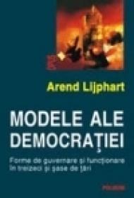 Modele ale democratiei. Forme de guvernare si functionare in treizeci si sase de state - Arend Lijphart
