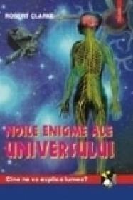 Noile enigme ale universului - Robert Clarke