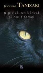 O Pisica, Un Barbat Si Doua Femei - Jun'ichiro Tanizaki