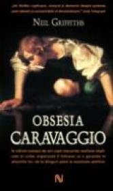 Obsesia Caravaggio - Neil Griffith
