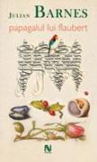 Papagalul Lui Flaubert - Julian Barnes