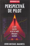 Perspectiva de pilot si alte secrete ca sa te inalti deasupra multimii  - John Michael Magness
