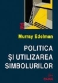 Politica si utilizarea simbolurilor - Murray Edelman