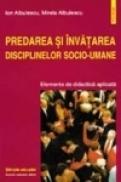Predarea si invatarea disciplinelor socio-umane. Elemente de didactica aplicata - Ion Albulescu, Mirela Albulescu