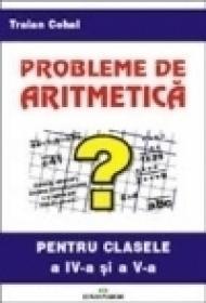 Probleme de aritmetica pentru clasa a IV-a si a V-a - Traian Cohal