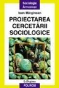 Proiectarea cercetarii sociologice - Ioan Marginean