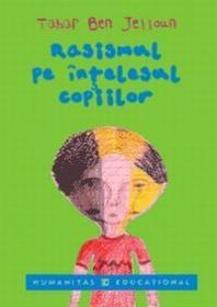 Rasismul pe intelesul copiilor - Ben-Jelloun Tahar