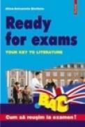 Ready for Exams. Your Key to Literature - Alina-Antoanela Craciun-Stefaniu