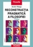 Reconstructia pragmatica a filosofiei (vol.I) - Andrei Marga