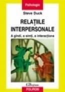Relatiile interpersonale. A gindi, a simti, a interactiona - Steve Duck