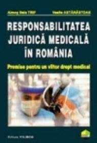 Responsabilitatea juridica medicala in Romania. Premise pentru un viitor drept medical - Vasile Astarastoae, Almos Bela Trif
