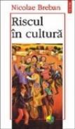 Riscul in cultura - Nicolae Breban