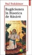 Rugaciunea in Biserica de Rasarit - Paul Evdokimov