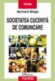 Societatea cucerita de comunicare - Bernard Miege