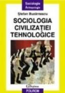 Sociologia civilizatiei tehnologice - Stefan Buzarnescu