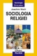 Sociologia religiei - Joachim Wach