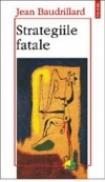 Strategiile fatale - Jean Baudrillard