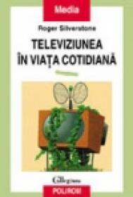Televiziunea in viata cotidiana - Roger Silverstone