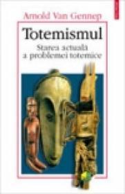 Totemismul. Starea actuala a problemei totemice - Arnold Van Gennep